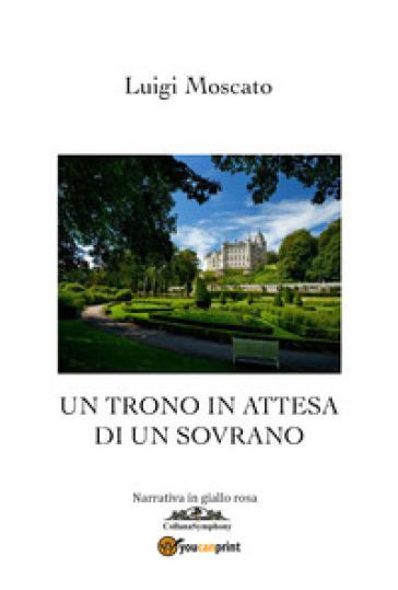 Un trono in attesa di un sovrano - Luigi Moscato   Rochesterscifianimecon.com