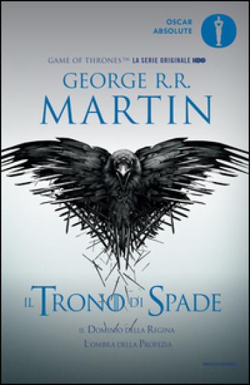 Il trono di spade. Libro quarto delle Cronache del ghiaccio e del fuoco. 4: Il dominio della regina-L'ombra della profezia - George R.R. Martin |