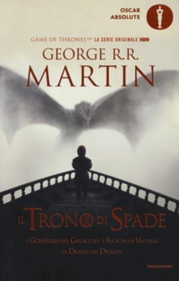 Il trono di spade. Libro quinto delle Cronache del ghiaccio e del fuoco. 5: I guerrieri del ghiaccio-I fuochi di Valyria-La danza dei draghi - George R.R. Martin |