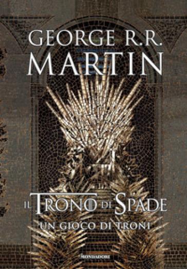 Il trono di spade. Libro1: Un gioco di troni - George R.R. Martin |