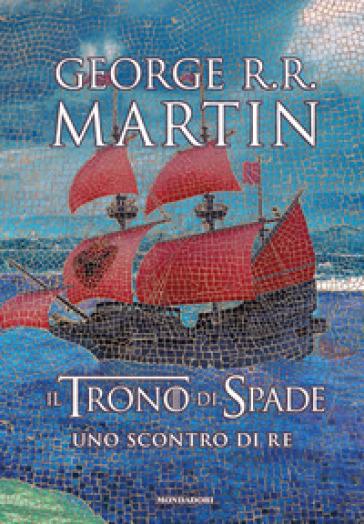 Il trono di spade. Libro2: Uno scontro di re - George R.R. Martin |