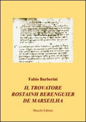 Il trovatore Rostainh Berenguier de Marseilha - Fabio Barberini | Thecosgala.com