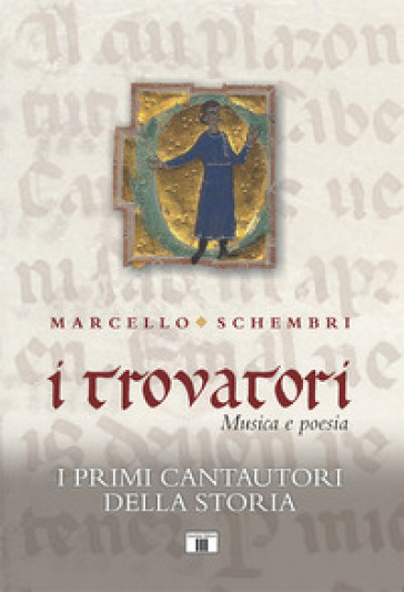 I trovatori. Musica e poesia. I primi cantautori della storia - Marcello Schembri   Thecosgala.com
