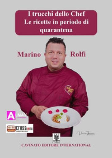 I trucchi dello chef. Le ricette in periodo di quarantena - Marino Rolfi |