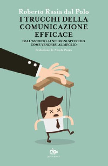 I trucchi della comunicazione efficace. Dall'ascolto ai neuroni specchio, come vendersi al meglio - Roberto Rasia dal Polo | Thecosgala.com