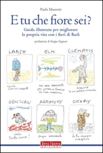 E tu che fiore sei? Guida illustrata per migliorare la propria vita con i fiori di Bach. Ediz. illustrata - Paola Mazzetti pdf epub