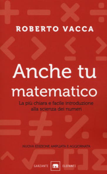 Anche tu matematico. La più chiara e facile introduzione alla scienza dei numeri - Roberto Vacca | Thecosgala.com