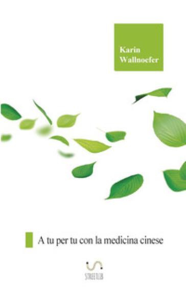 A tu per tu con la medicina cinese - Karin Wallnoefer  