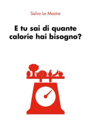 E tu sai di quante calorie hai bisogno? - Salvo La Mastra | Rochesterscifianimecon.com