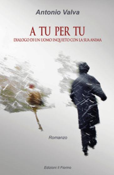 A tu per tu. Dialogo di un uomo inquieto con la sua anima - Antonio Valva | Kritjur.org