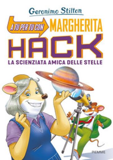 A tu per tu con Margherita Hack. La scienziata amica delle stelle - Geronimo Stilton  