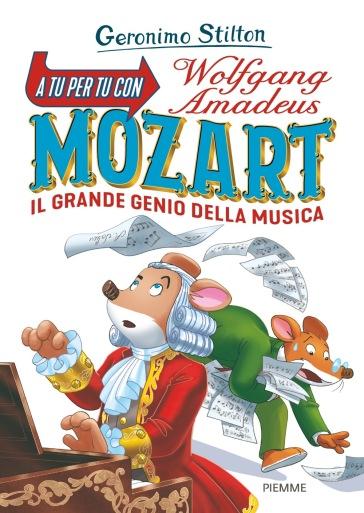A tu per tu con Wolfgang Amadeus Mozart. Il grande genio della musica - Geronimo Stilton   Thecosgala.com