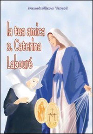 La tua amica santa Caterina Labouré - Massimiliano Taroni |