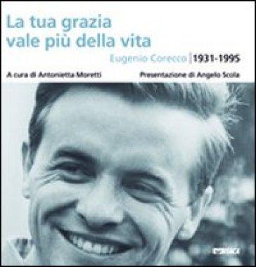 La tua grazia vale più della vita. Eugenio Corecco 1931-1995 - A. Moretti  