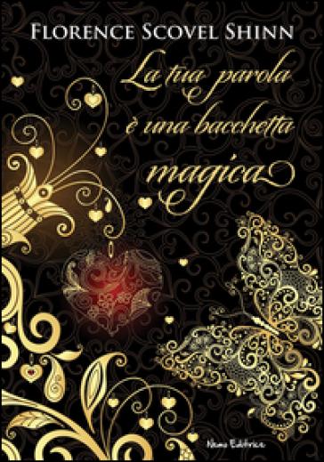 La tua parola è una bacchetta magica - Florence Scovel Shinn pdf epub