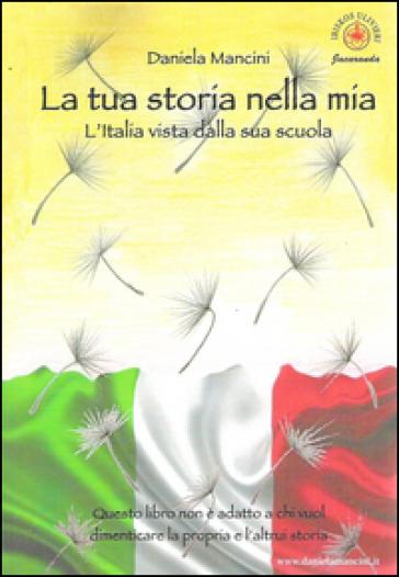 La tua storia nella mia. L'Italia vista dalla sua scuola - Daniela Mancini | Ericsfund.org