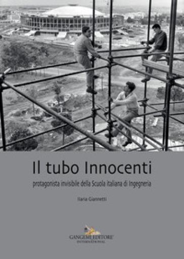 Il tubo Innocenti. Protagonista invisibile della Scuola italiana di ingegneria - Ilaria Giannetti | Thecosgala.com