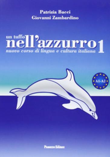 Un tuffo nell'azzurro. Nuovo corso di lingua e cultura italiana. Con CD Audio. 1. - Patrizia Bacci   Jonathanterrington.com