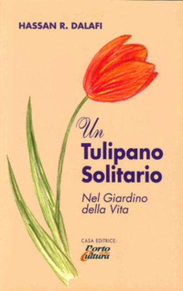 Un tulipano solitario nel giardino della vita - Hassan R. Dalafi |