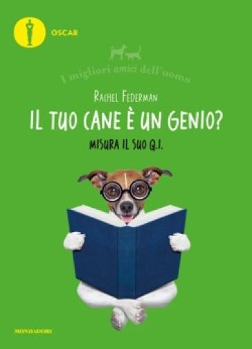 Il tuo cane è un genio? I migliori amici dell'uomo - Rachel Federman |