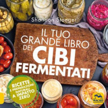 Il tuo grande libro dei cibi fermentati - Shannon Stonger | Jonathanterrington.com