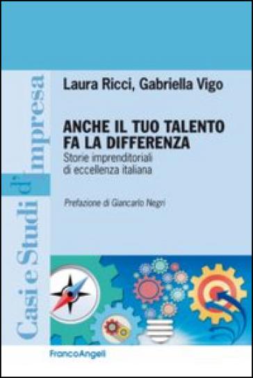 Anche il tuo talento fa la differenza. Storie imprenditoriali di eccellenza italiana - Laura Ricci |