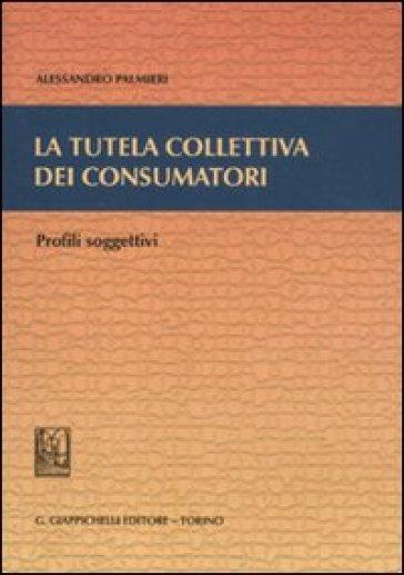 La tutela collettiva dei consumatori. Profili soggettivi - Alessandro Palmieri   Rochesterscifianimecon.com