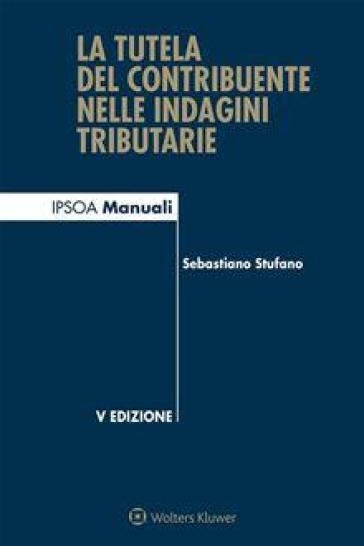 La tutela del contribuente nelle indagini tributarie - S. Stufano  