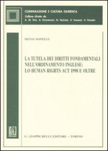 La tutela dei diritti fondamentali nell'ordinamento inglese: lo Human Rights Act 1998 e oltre - Silvia Sonelli |