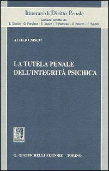 La tutela penale dell'integrità psichica - Attilio Nisco   Rochesterscifianimecon.com