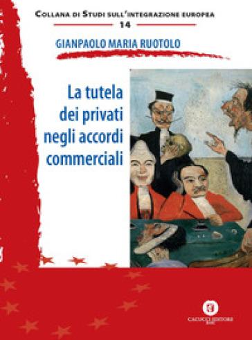La tutela dei privati negli accordi commerciali - Gianpaolo M. Ruotolo | Rochesterscifianimecon.com