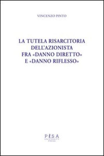 La tutela risarcitoria dell'azionista fra «danno diretto» e «danno riflesso» - Vincenzo Pinto | Jonathanterrington.com