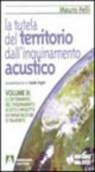 La tutela del territorio dall'inquinamento acustico. 2.Il contenimento dell'Inquinamento acustico prodotto da infrastrutture di trasporto - Mauro Felli pdf epub