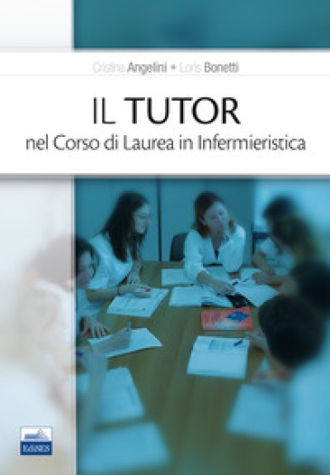Il tutor nel corso di laurea in infermieristica - Cristina Angelini pdf epub
