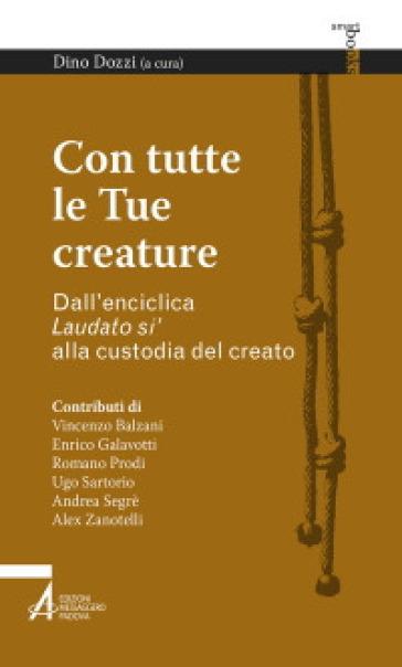 Con tutte le tue creature. Dall'enciclica «Laudato si'» alla custodia del creato - D. Dozzi | Kritjur.org