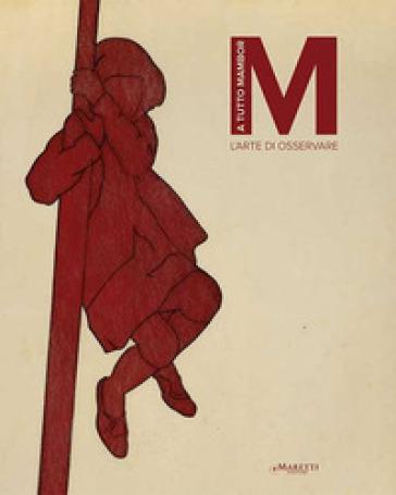 A tutto Mambor. L'arte di osservare. Catalogo della mostra (Palermo, 18 maggio-15 luglio 2019). Ediz. illustrata - A. Dambruoso |