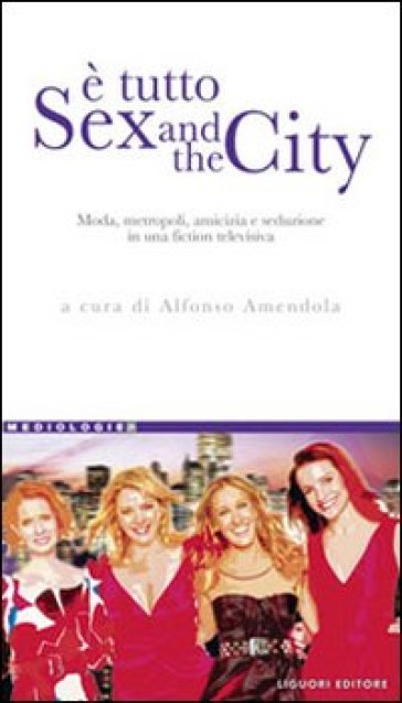 E tutto Sex and the city. Moda, metropoli, amicizia e seduzione in una fiction televisiva