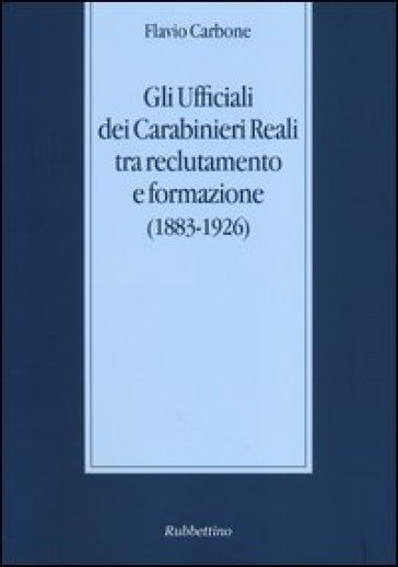 Gli ufficiali dei carabinieri reali tra reclutamento e formazione (1883-1926) - Flavio Carbone   Kritjur.org