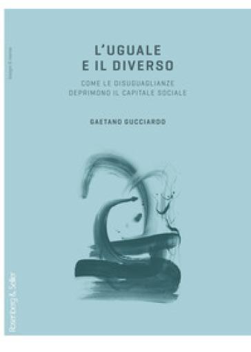 L'uguale e il diverso. Come le diseguaglianze deprimono il capitale sociale - Gaetano Gucciardo | Thecosgala.com
