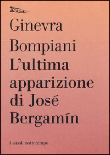L'ultima apparizione di José Bergamin - Ginevra Bompiani |