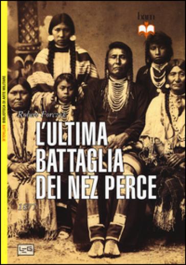 L'ultima battaglia dei Nez Perce. 1877 - Robert Forczyk |