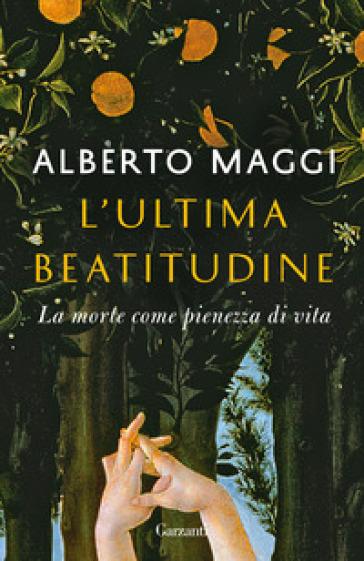 L'ultima beatitudine. La morte come pienezza di vita - Alberto Maggi |