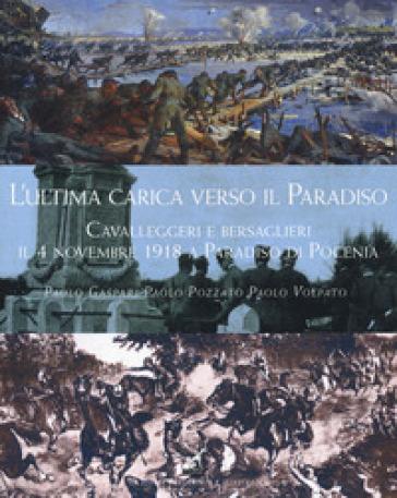 L'ultima carica verso il Paradiso. Cavalleggeri e bersaglieri il 4 novembre 1918 a Paradiso di Pocenia - Paolo Gaspari |