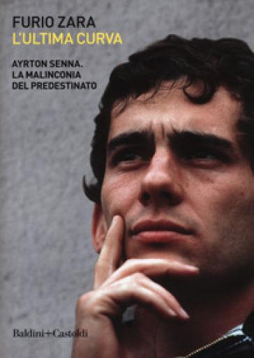L'ultima curva. Ayrton Senna. La malinconia del predestinato - Furio Zara | Ericsfund.org