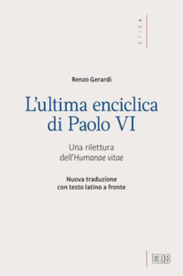 L'ultima enciclica di Paolo VI. Una rilettura dell'Humanae vitae. Testo latino a fronte. Ediz. bilingue - Renzo Gerardi |