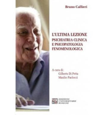 L'ultima lezione. Psichiatria clinica e psicopatologia fenomenologica - Bruno Callieri | Rochesterscifianimecon.com