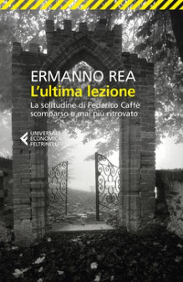 L'ultima lezione. La solitudine di Federico Caffè scomparso e mai più ritrovato - Ermanno Rea |