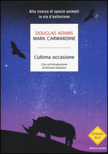 L'ultima occasione. Alla ricerca di specie animali in via d'estinzione - Douglas Adams |