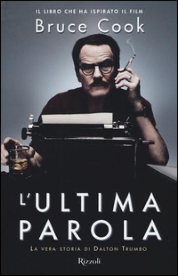 L'ultima parola. La vera storia di Dalton Trumbo - Bruce Cook | Thecosgala.com