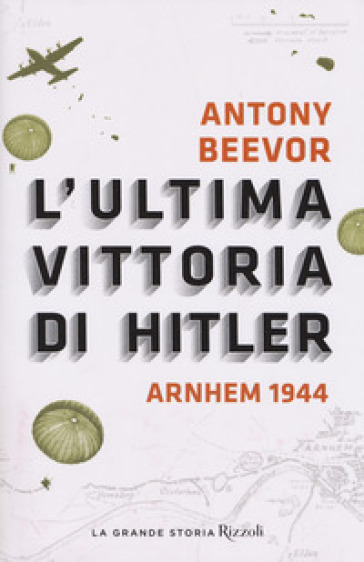 L'ultima vittoria di Hitler. Arnhem 1944 - Antony Beevor   Rochesterscifianimecon.com